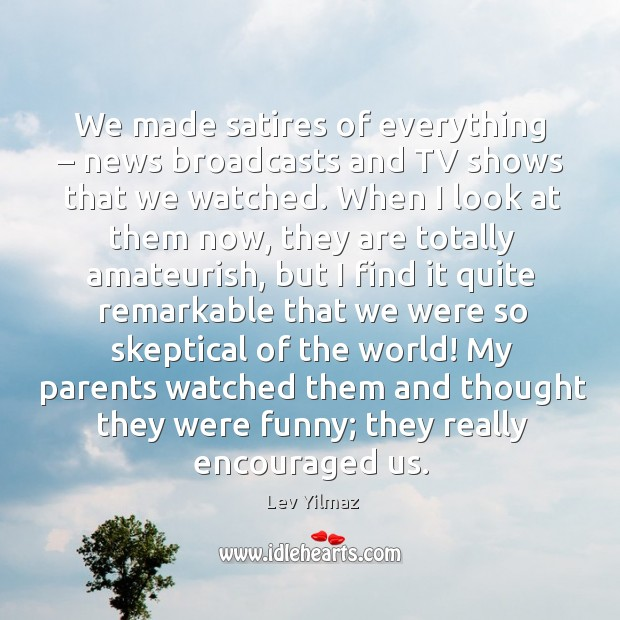 We made satires of everything – news broadcasts and tv shows that we watched. Image