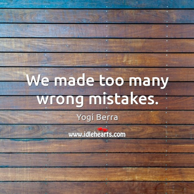 We made too many wrong mistakes. Image