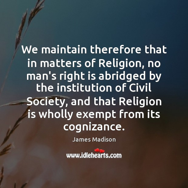 Image, We maintain therefore that in matters of Religion, no man's right is