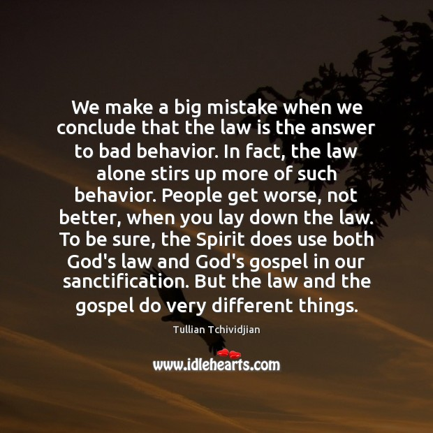 We make a big mistake when we conclude that the law is Image