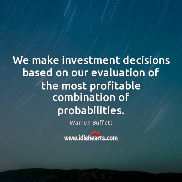 Image, We make investment decisions based on our evaluation of the most profitable