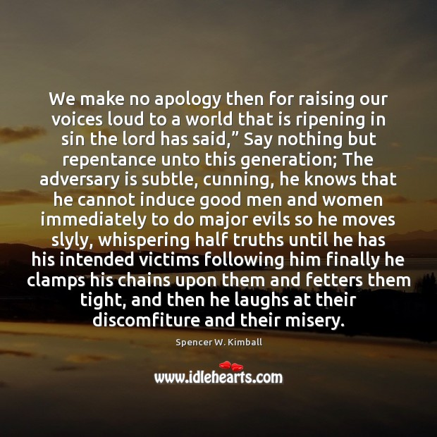 We make no apology then for raising our voices loud to a Spencer W. Kimball Picture Quote