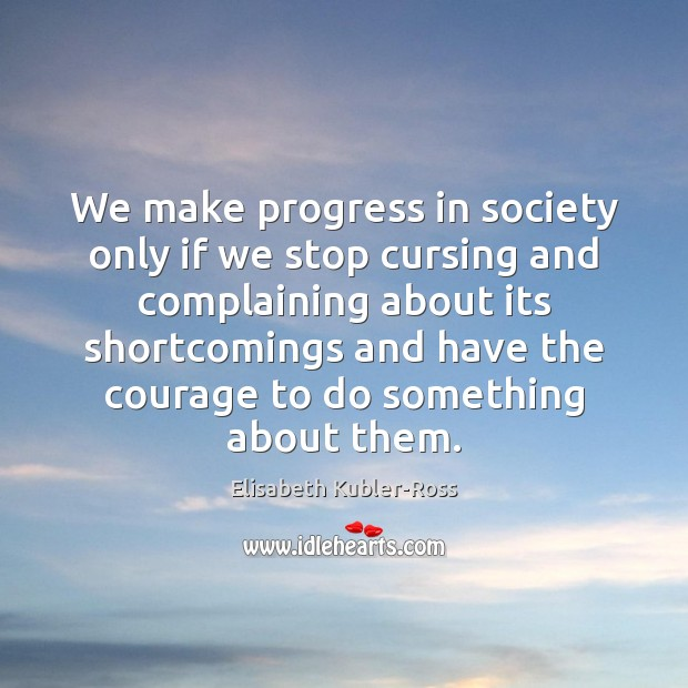 Image, We make progress in society only if we stop cursing and complaining