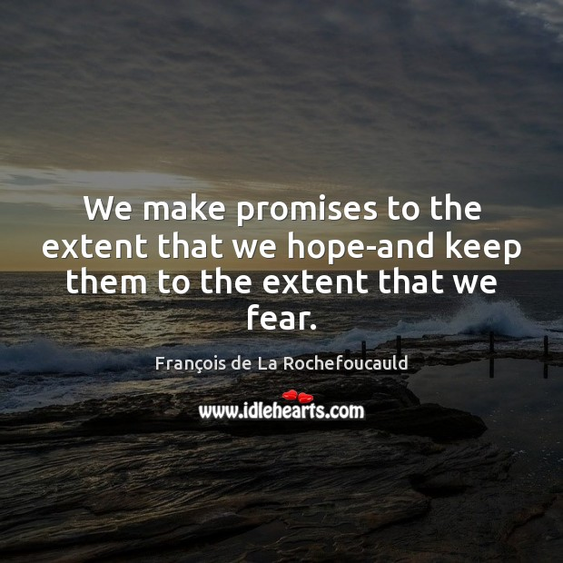 Image, We make promises to the extent that we hope-and keep them to the extent that we fear.