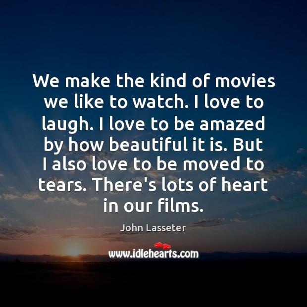 We make the kind of movies we like to watch. I love Image