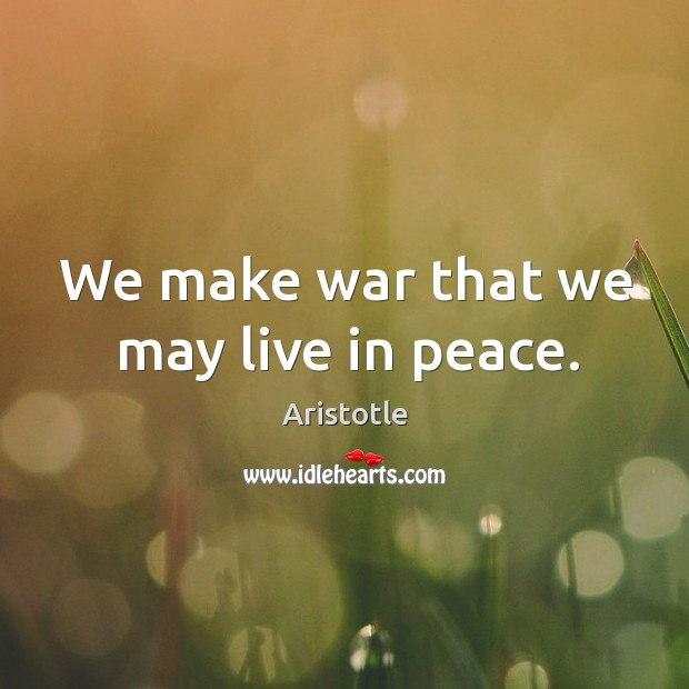 Image, We make war that we may live in peace.