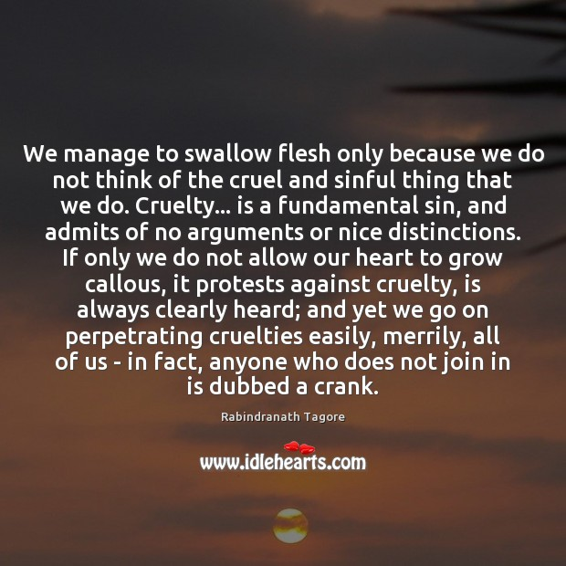 We manage to swallow flesh only because we do not think of Rabindranath Tagore Picture Quote