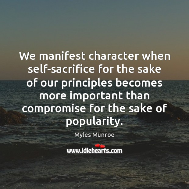 We manifest character when self-sacrifice for the sake of our principles becomes Image
