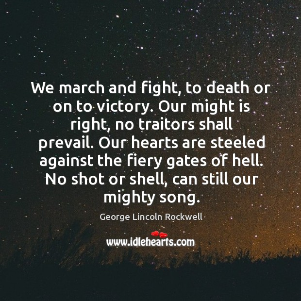 We march and fight, to death or on to victory. Our might is right, no traitors shall prevail. Image
