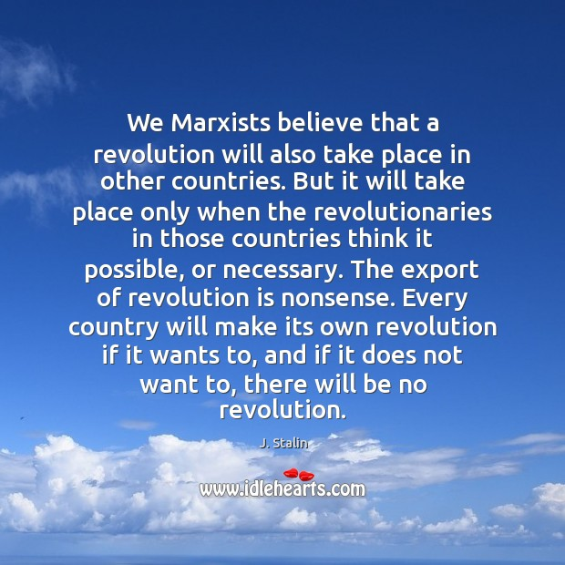 We Marxists believe that a revolution will also take place in other Image