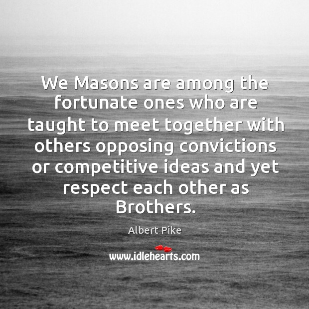 We Masons are among the fortunate ones who are taught to meet Albert Pike Picture Quote
