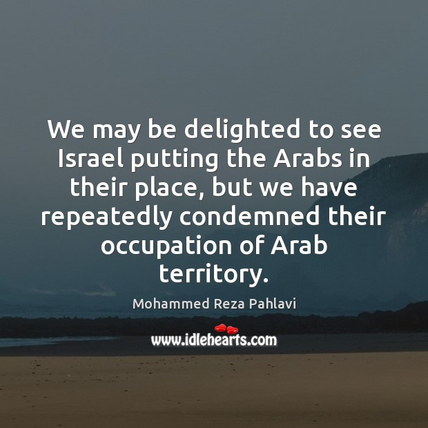 We may be delighted to see Israel putting the Arabs in their Image