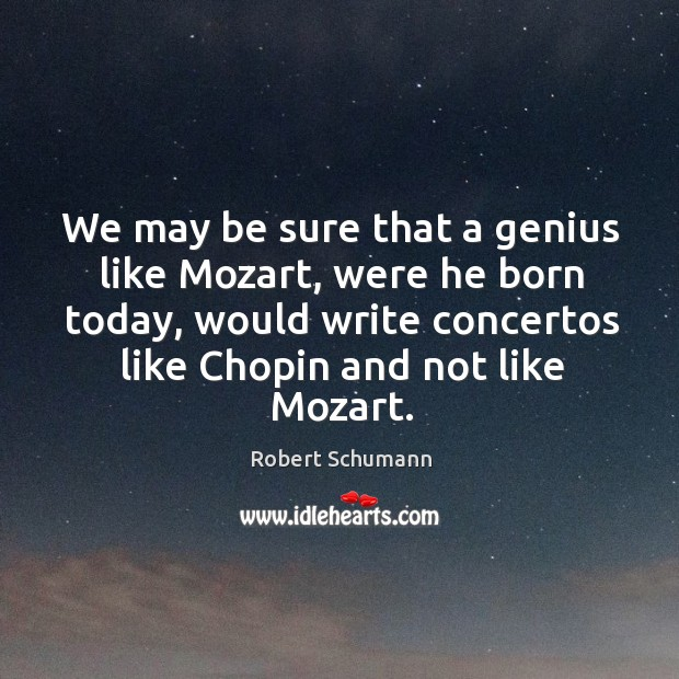 Image, We may be sure that a genius like Mozart, were he born