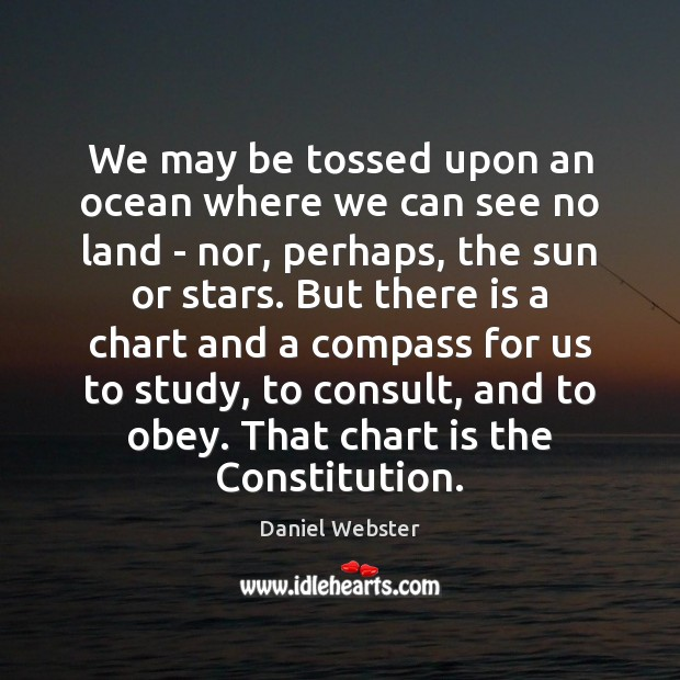 We may be tossed upon an ocean where we can see no Daniel Webster Picture Quote
