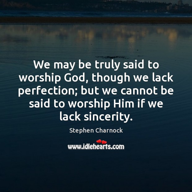 We may be truly said to worship God, though we lack perfection; Image