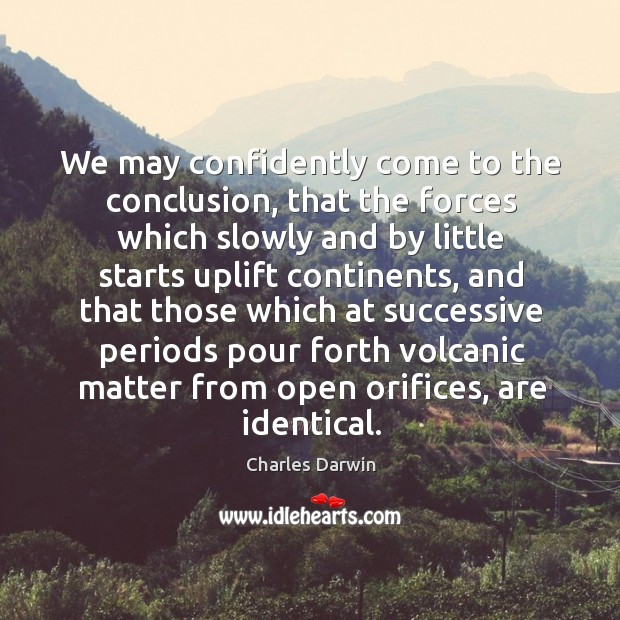 Image, We may confidently come to the conclusion, that the forces which slowly