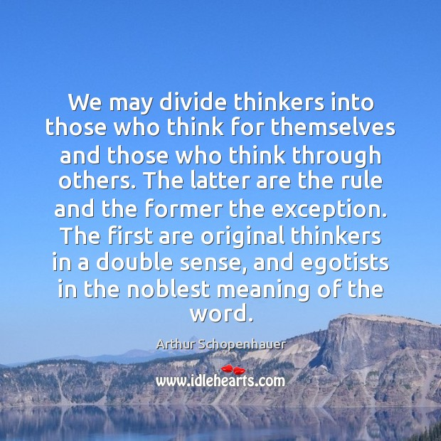 We may divide thinkers into those who think for themselves and those Arthur Schopenhauer Picture Quote