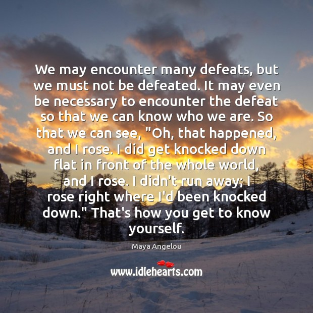 Image, We may encounter many defeats, but we must not be defeated. It