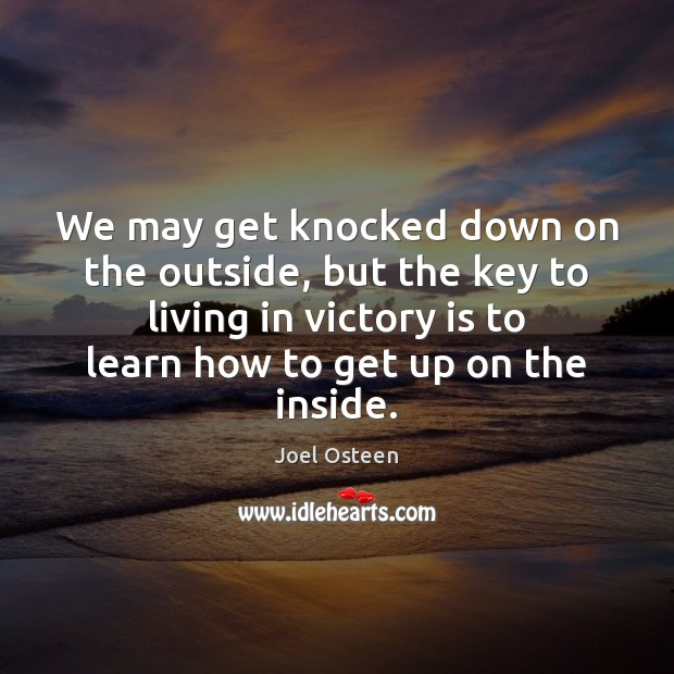 We may get knocked down on the outside, but the key to Victory Quotes Image