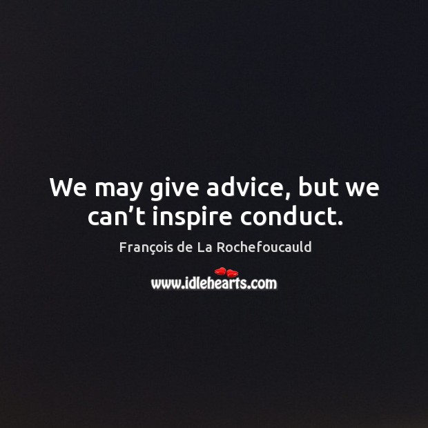 Image, We may give advice, but we can't inspire conduct.