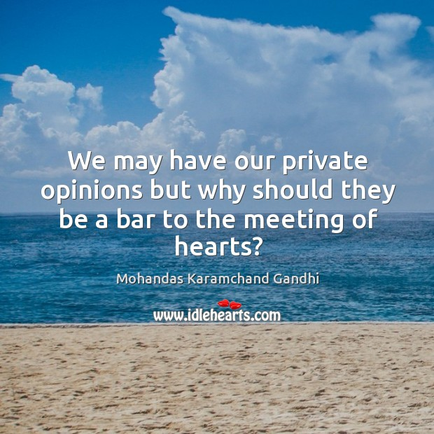 We may have our private opinions but why should they be a bar to the meeting of hearts? Image