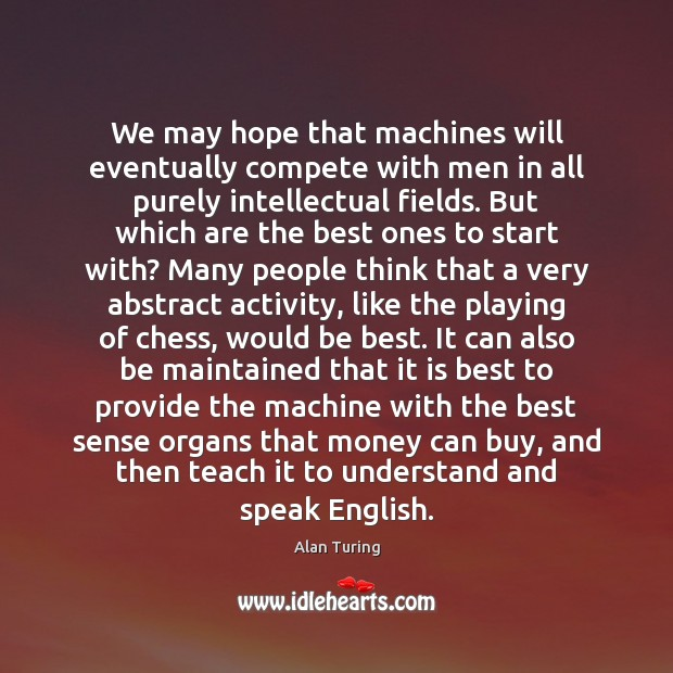 We may hope that machines will eventually compete with men in all Image