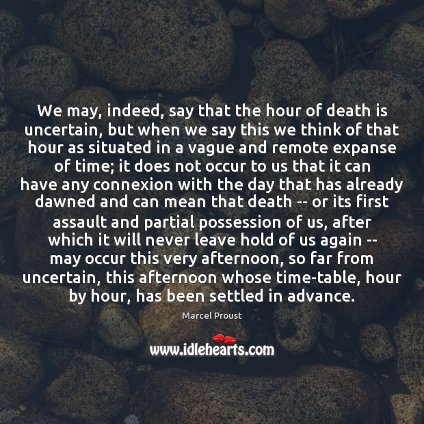 Image, We may, indeed, say that the hour of death is uncertain, but