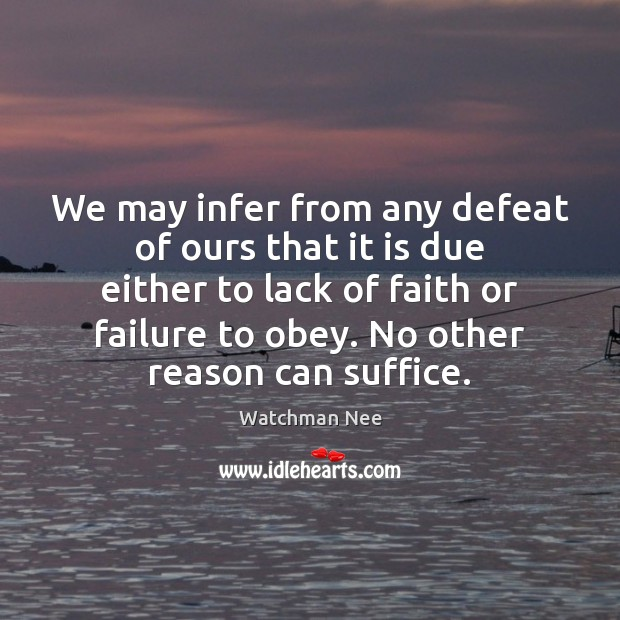We may infer from any defeat of ours that it is due Image