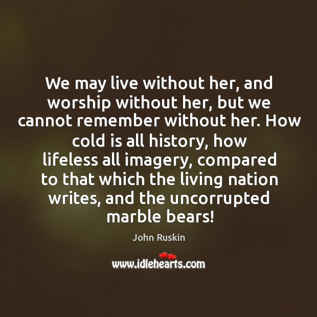 Image, We may live without her, and worship without her