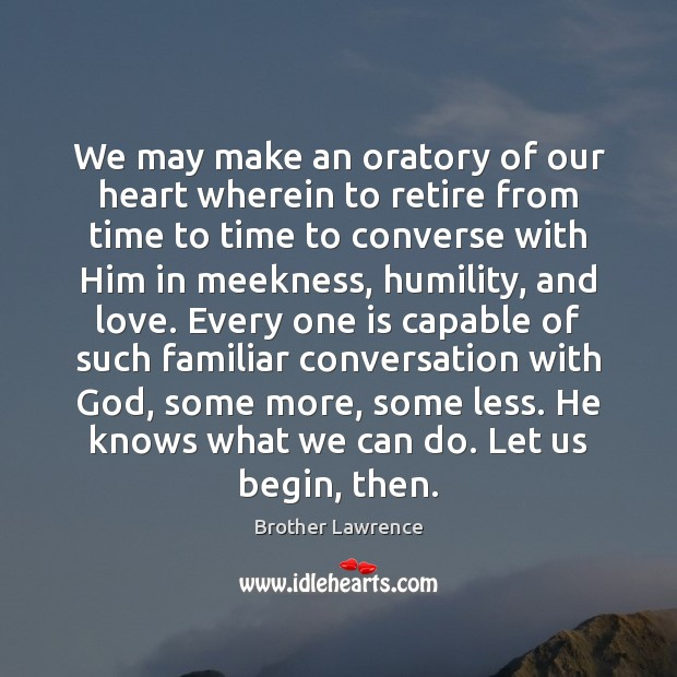 We may make an oratory of our heart wherein to retire from Image
