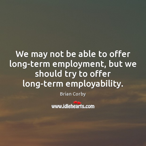 Image, We may not be able to offer long-term employment, but we should