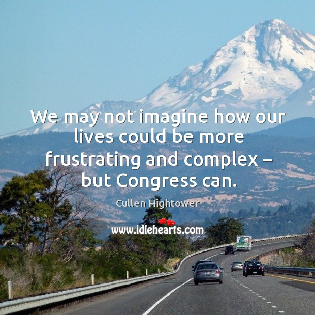 We may not imagine how our lives could be more frustrating and complex – but congress can. Image