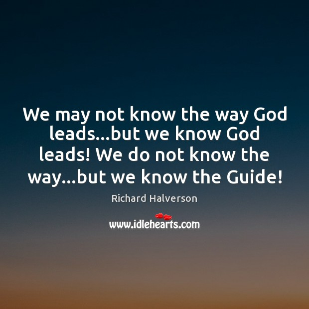 We may not know the way God leads…but we know God Image
