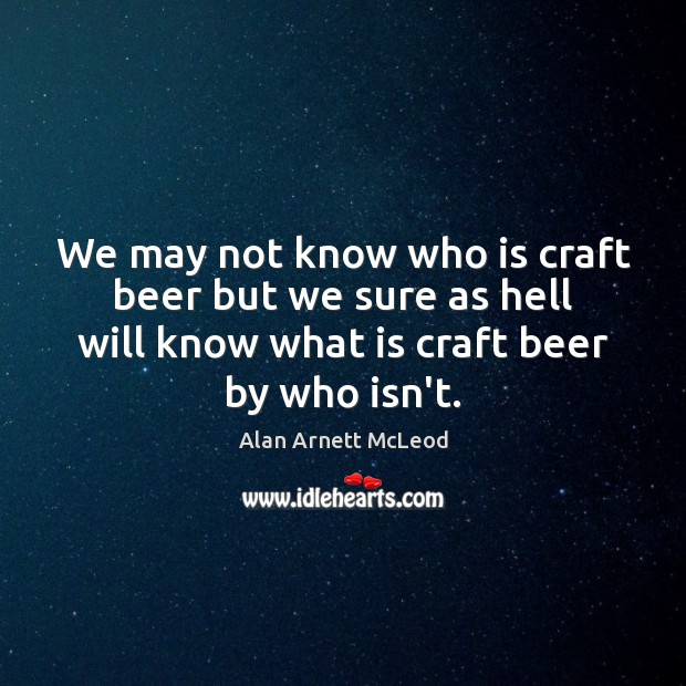 Image, We may not know who is craft beer but we sure as