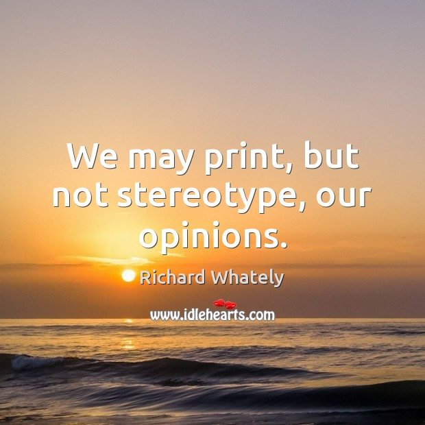 Image, We may print, but not stereotype, our opinions.