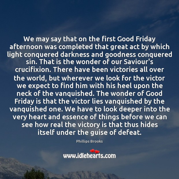 We may say that on the first Good Friday afternoon was completed Victory Quotes Image
