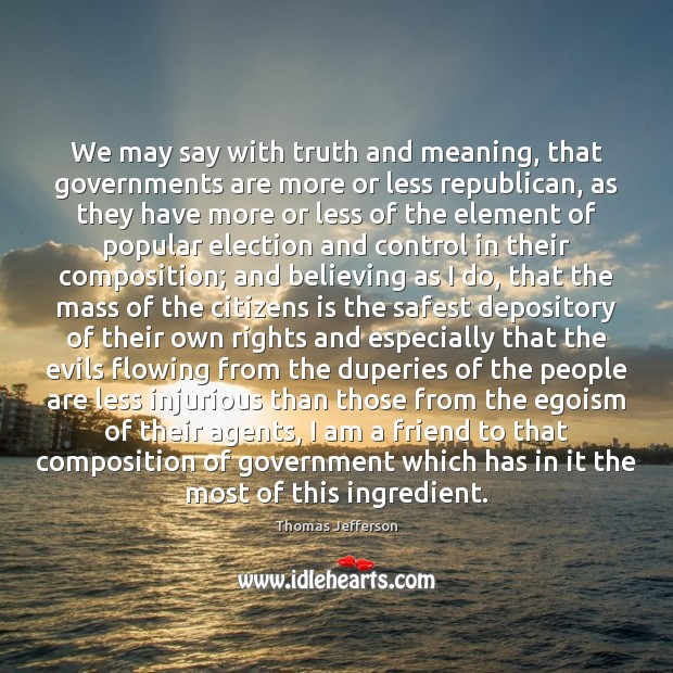 We may say with truth and meaning, that governments are more or Image
