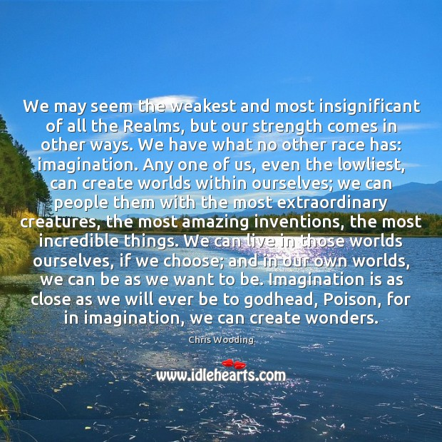 We may seem the weakest and most insignificant of all the Realms, Imagination Quotes Image