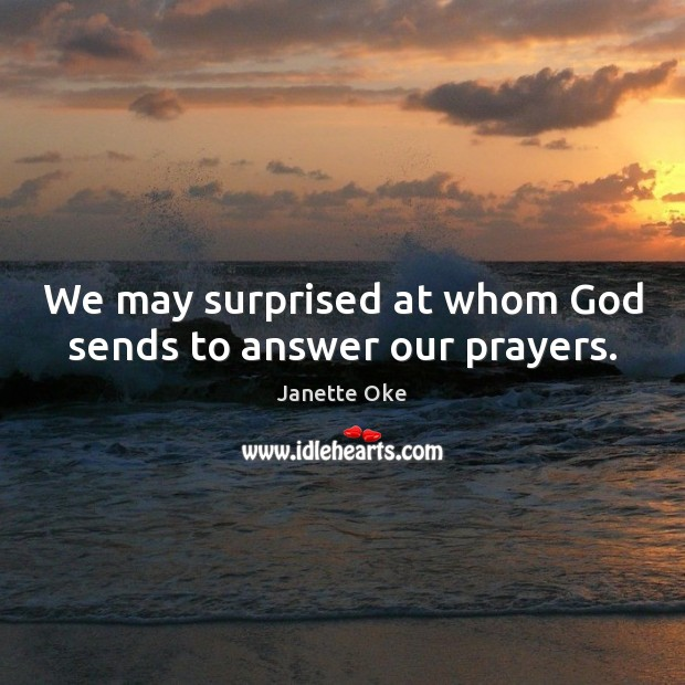 We may surprised at whom God sends to answer our prayers. Janette Oke Picture Quote