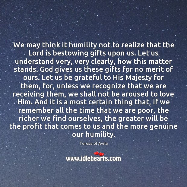 We may think it humility not to realize that the Lord is Be Grateful Quotes Image
