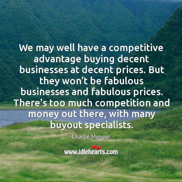 Image, We may well have a competitive advantage buying decent businesses at decent