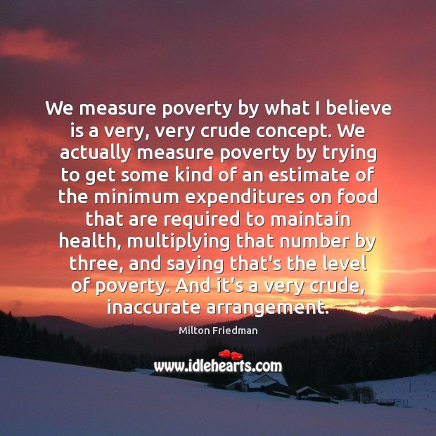 Image, We measure poverty by what I believe is a very, very crude