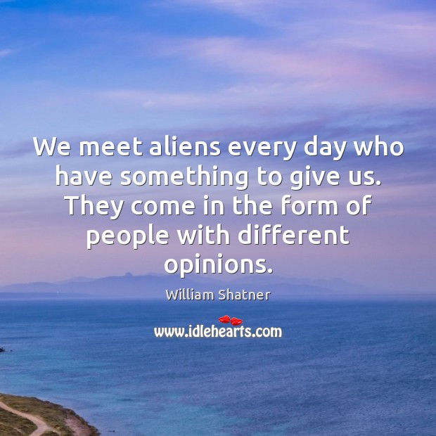 We meet aliens every day who have something to give us. They Image