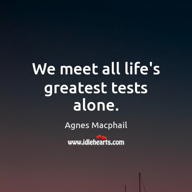 Image, We meet all life's greatest tests alone.