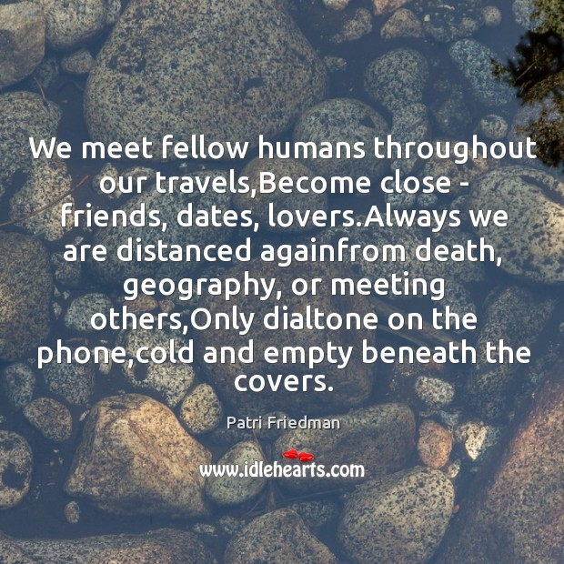 We meet fellow humans throughout our travels,Become close – friends, dates, Image