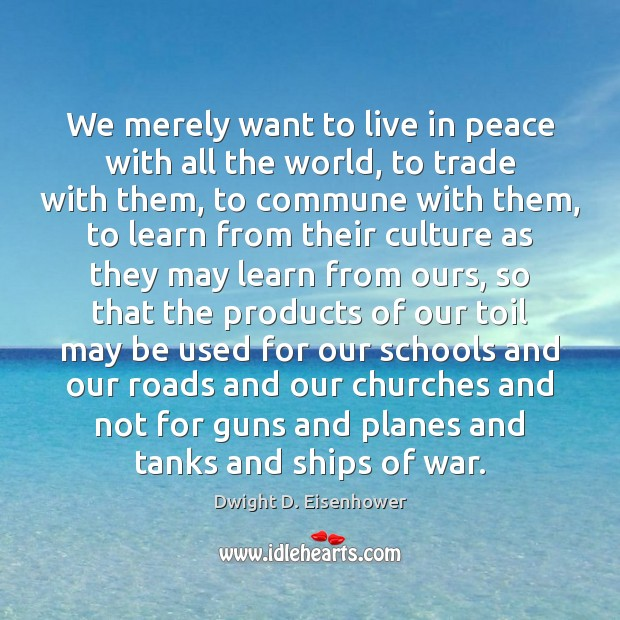 Image, We merely want to live in peace with all the world, to