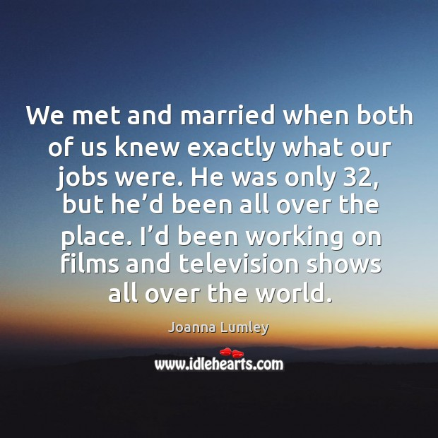 We met and married when both of us knew exactly what our jobs were. Joanna Lumley Picture Quote