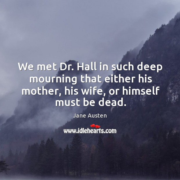 Image, We met dr. Hall in such deep mourning that either his mother