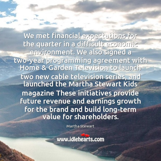 We met financial expectations for the quarter in a difficult economic environment. Martha Stewart Picture Quote