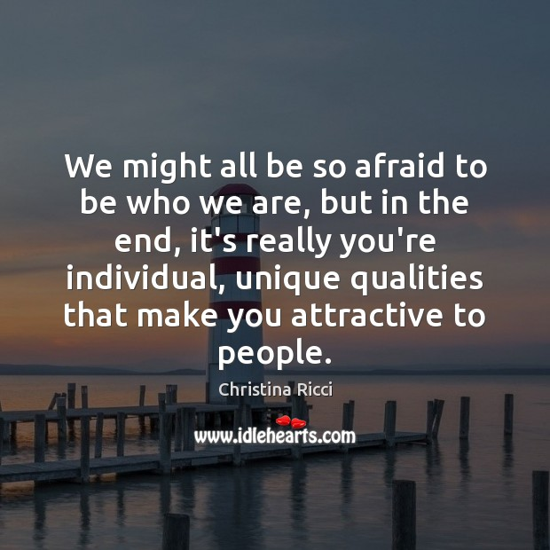 We might all be so afraid to be who we are, but Christina Ricci Picture Quote